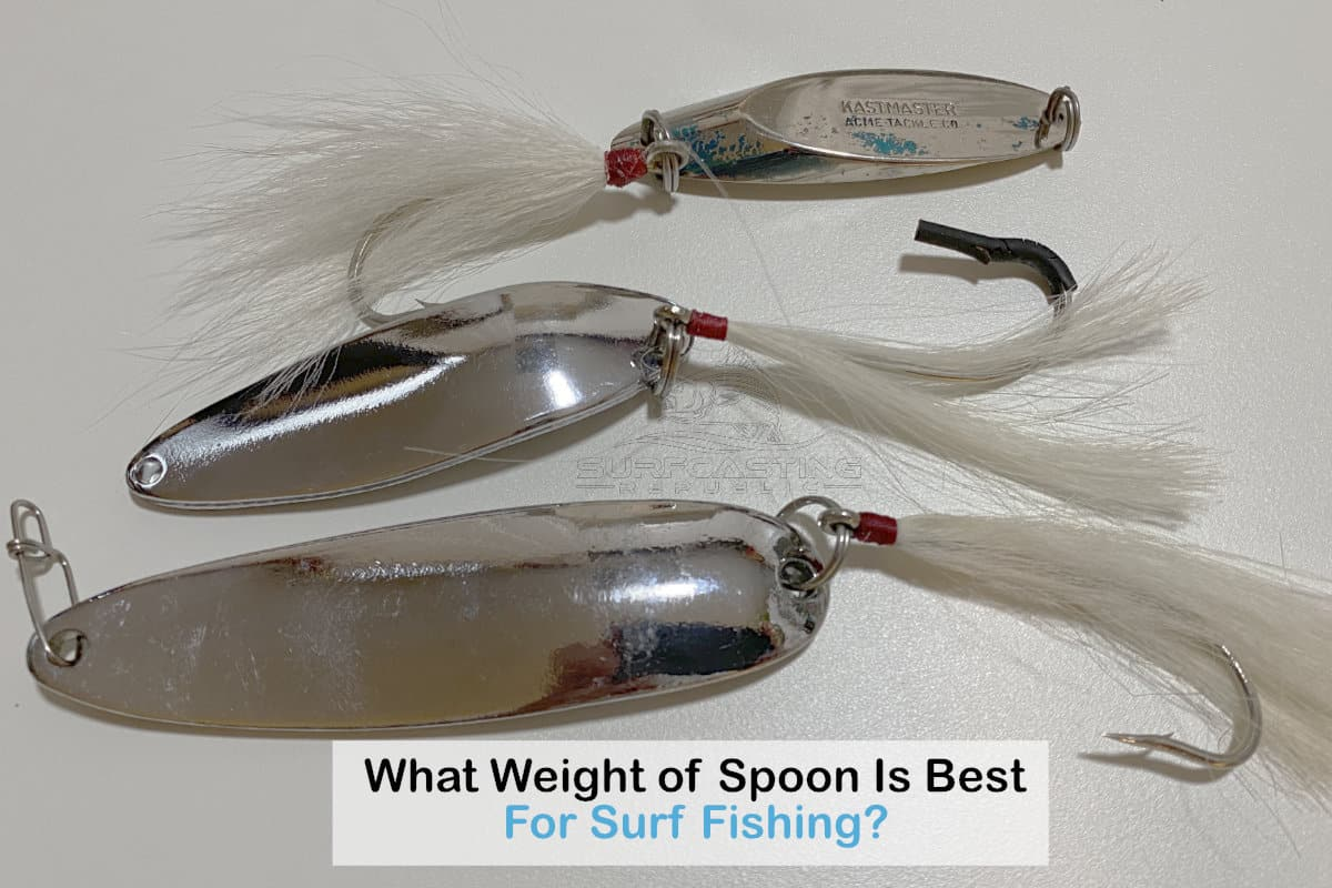 What Weight Of Spoon Is Best For Surf Fishing?